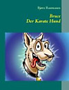 Bruce Der Karate Hund (eBook)