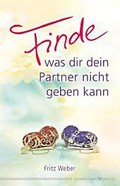 Finde, was dir dein Partner nicht geben kann, Fritz Weber, Lebenshilfe