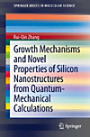 Growth Mechanisms and Novel Properties of Silicon Nanostructures from Quantum-Mechanical Calculations (eBook)