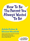 How to Be the Parent You Always Wanted to Be (eBook)