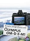 Kreativ fotografieren mit der Olympus OM-D E-M1