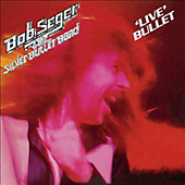 Live Bullet, Bob & The Silver Bullet Band Seger, Rock: A-Z