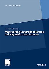 Mehrstufige Losgrössenplanung bei Kapazitätsrestriktionen, Florian Sahling, Fachbücher Wirtschaft