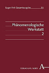 Phänomenologische Werkstatt: Bd.2 Bernauer Zeitmanuskripte, Cartesianische Meditationen und System der phänomenologischen Philosophie, Eugen Fink, Philosophie