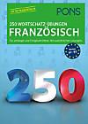PONS 250 Wortschatz-Übungen Französisch