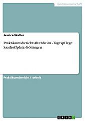 Praktikumsbericht Altenheim - Tagespflege Saathoffplatz Göttingen, Jessica Walter, Pädagogik